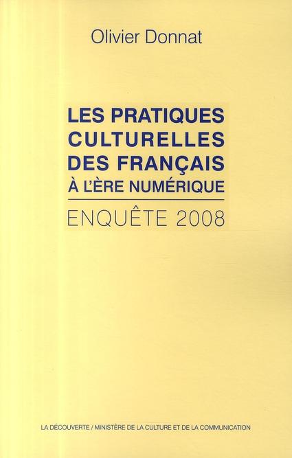 LES PRATIQUES CULTURELLES DES FRANCAIS A L'ERE NUMERIQUE (ENQUETE 2008)