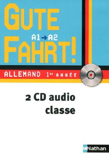Gute Fahrt; Allemand ; 1ere Annee ; Niveau A1, A2 ; 2 Cd Audio (Edition 2009)