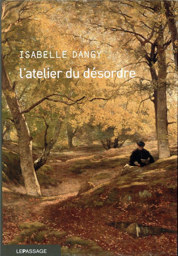 atelier du désordre (L') | Dangy, Isabelle. Auteur