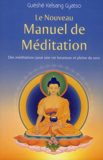 Le Nouveau Manuel De Meditation ; Des Meditations Qui Ameliorent Notre Vie (2e Edition)