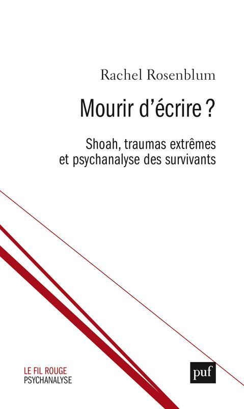 MOURIR D'ECRIRE ? SHOAH, TRAUMAS EXTREMES ET PSYCHANALYSE DES SURVIVANTS