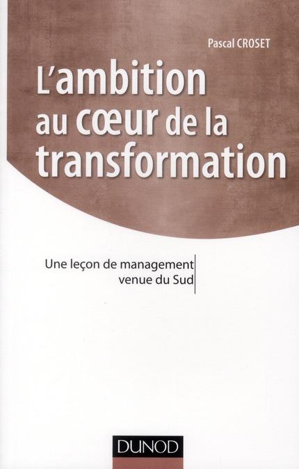 L'Ambition Au Coeur De La Transformation ; Une Lecon De Management Venue Du Sud