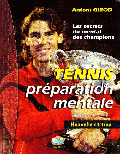 Les Secrets Du Mental Des Champions ; Tennis, La Preparation Mentale