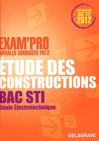 Exam'Pro; Etude Des Constructions ; Bac Sti Genie Electronique ; Annales Corrigees