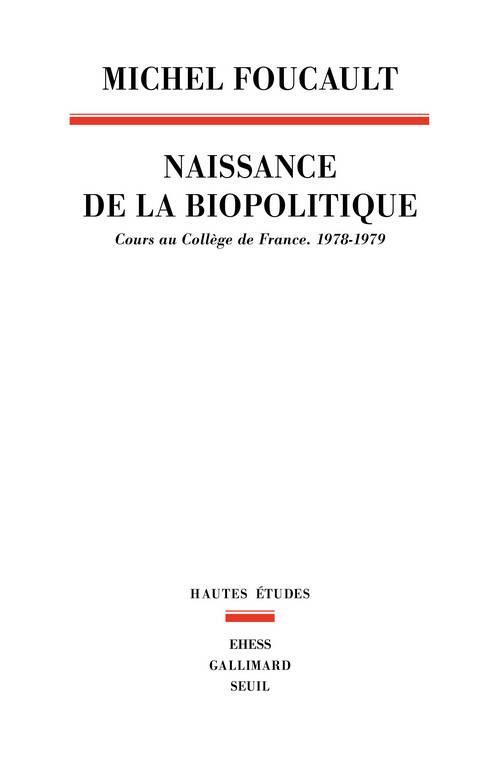 NAISSANCE DE LA BIOPOLITIQUE : COLLEGE DE FRANCE 1978-1979