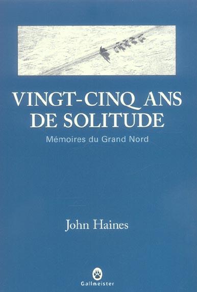 VINGT-CINQ ANS DE SOLITUDE : MEMOIRES DU GRAND NORD