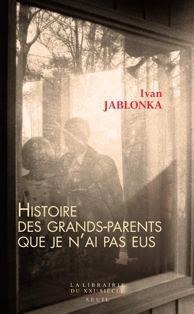 Histoire des grands-parents que je n'ai pas eus : une enquete | Jablonka, Ivan. Auteur