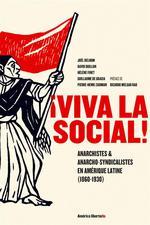 Couverture de Viva la social ! anarchistes et anarcho-syndicalistes en Amérique latine (1860-1930)