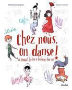 chez nous on danse ; ou comment la danse a bouleversé leurs vies - Nathalie Dargent, Anne  Montel