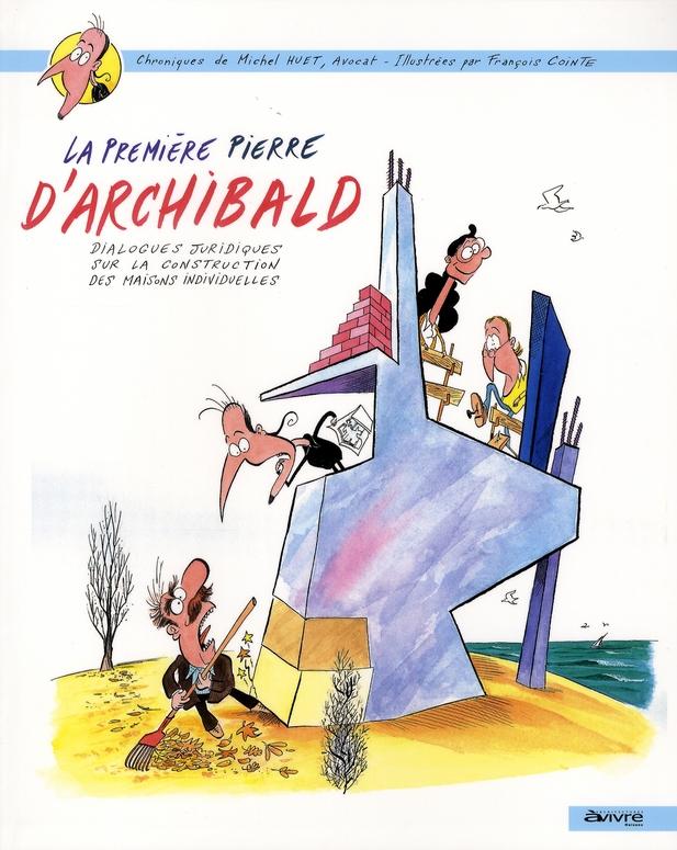 La Premiere Pierre D'Archibald ; Dialogues Juridiques Sur La Construction Des Maisons Individuelles
