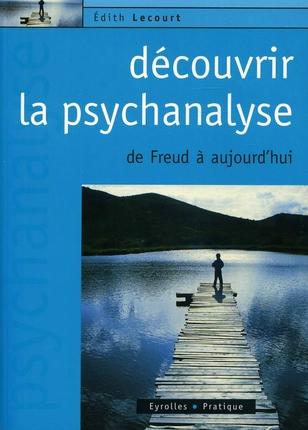 Decouvrir La Psychanalyse. De Freud A Aujourd'Hui