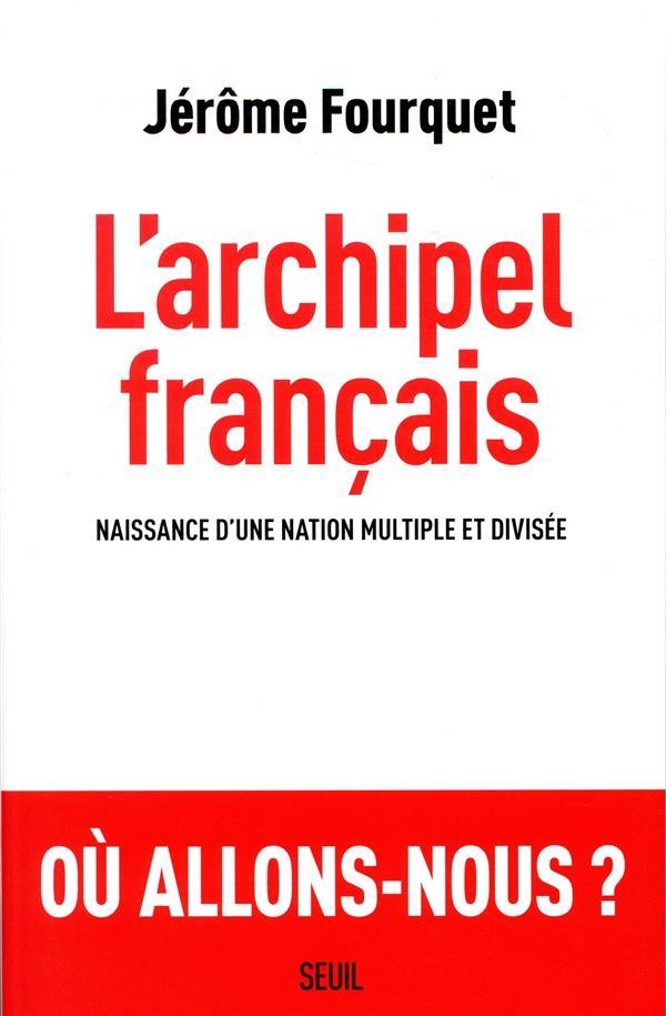 L'ARCHIPEL FRANCAIS : NAISSANCE D'UNE NATION MULTIPLE ET DIVISEE