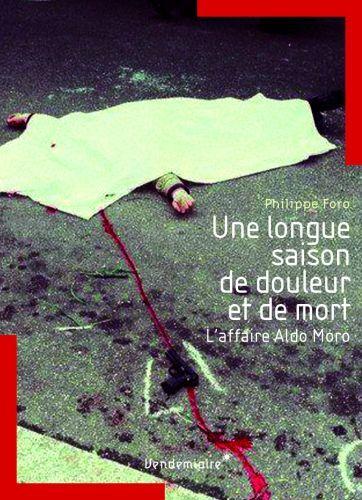UNE LONGUE SAISON DE DOULEUR ET DE MORT : L'AFFAIRE ALDO MORO