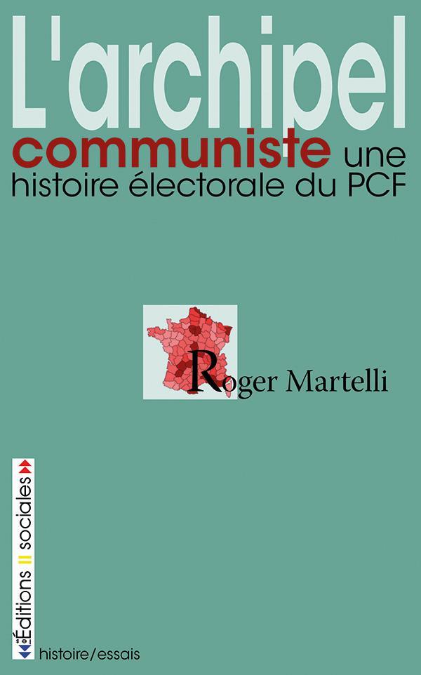 L'ARCHIPEL COMMUNISTE : UNE HISTOIRE ELECTORALE DU PCF