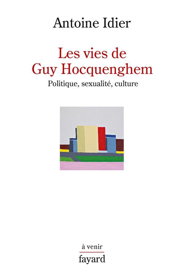LES VIES DE GUY HOCQUENGHEM : POLITIQUE, SEXUALITE, CULTURE