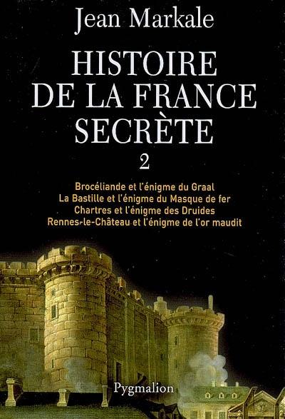Histoire De La France Secrete T.2 ; Broceliande Et L'Enigme Du Graal ; La Bastille Et L'Enigme Du Masque De Fer ; Chartres Et L'Eni