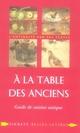 A LA TABLE DES ANCIENS : GUIDE DE CUISINE ANTIQUE