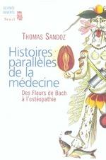 Couverture de Histoires Paralleles De La Medecine. Des Fleurs De Bach A L'Osteopathie