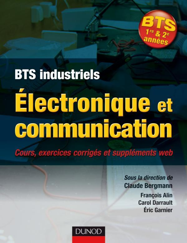 Electronique Et Communication ; Bts Industriels 1ere/2eme Annee ; Cours, Exercices Corriges Et Supplements Web