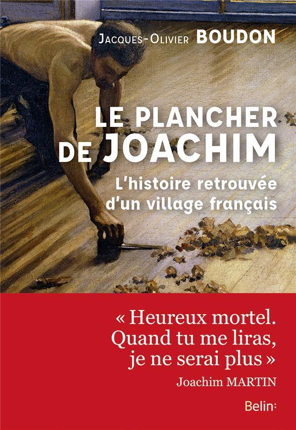 LE PLANCHER DE JOACHIM : L'HISTOIRE RETROUVEE D'UN VILLAGE FRANCAIS