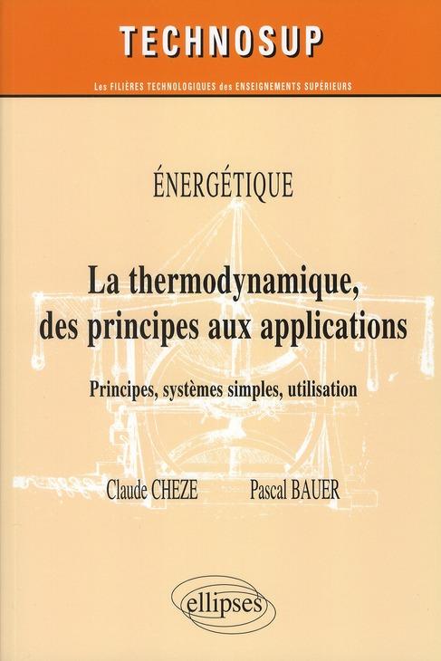 Energetique ; Thermodynamique Des Principes Aux Applications ; Principes, Systemes Simples, Utilisation