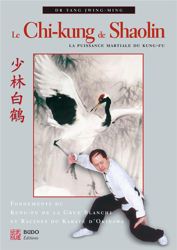 Le Chi-Kung De Shaolin ; La Puissance Martiale Du Kung-Fu