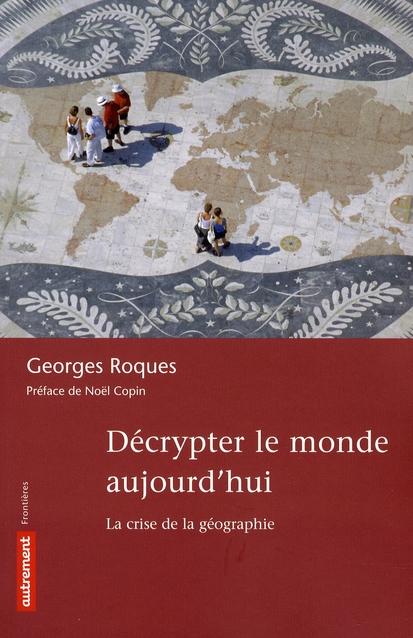 DECRYPTER LE MONDE - LA CRISE DE LA GEOGRAPHIE