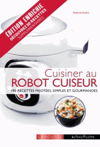 Cuisiner au robot cuiseur ; 190 recettes mijotées, simples et gourmandes