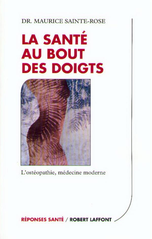 La Sante Au Bout Des Doigts ; L'Osteopathie Medecine Moderne