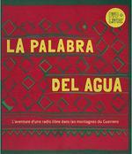 Couverture de La palabra del agua ; l'aventure d'une radio libre dans les montagnes du Guerrero