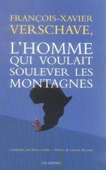 Couverture de Francois-Xavier Verschave : L'Homme Qui Soulevait Des Montagnes