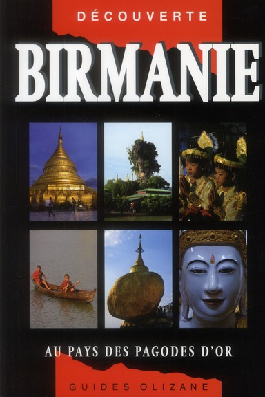 Guide Birmanie ; Au Pays Des Pagodes D'Or