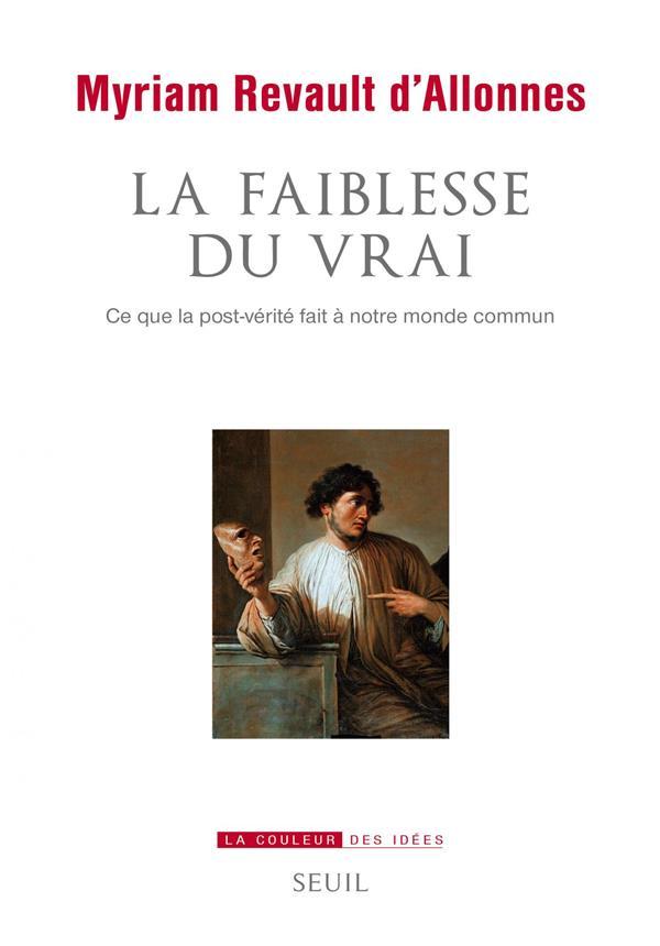LA FAIBLESSE DU VRAI : CE QUE LA POST-VERITE FAIT A NOTRE MONDE COMMUN