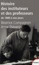 HISTOIRE DES INSTITUTEURS ET DES PROFESSEURS DE 1880 A NOS JOURS