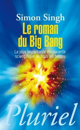 Le Roman Du Big Bang ; La Plus Importante Decouverte Scientifique De Tous Les Temps