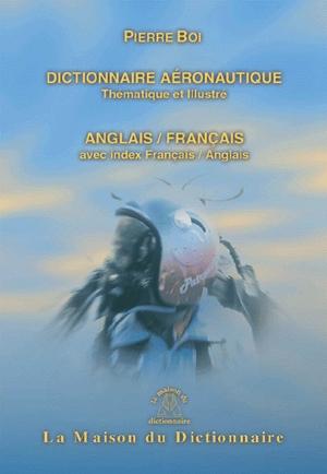 Dictionnaire De L'Aeronautique ; Thematique Et Illustre