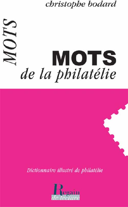 Les Mots De La Philatelie ; Dictionnaire Illustre De Philatelie