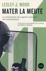 Couverture de Mater la meute ; militarisation de la gestion policière des manifestations