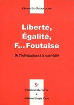 Couverture de Liberté, égalité, f... foutaise ; de l'individualisme à la convivialité