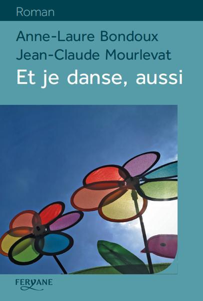 Et je danse, aussi / Anne-Laure Bondoux et Jean-Claude Mourlevat | Bondoux, Anne-Laure (1971-....)