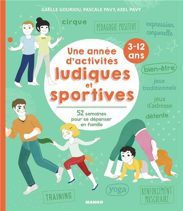 année d'activités ludiques et sportives, 3-12 ans (Une) : 52 semaines pour se dépenser en famille | Gouriou, Gaëlle. Auteur