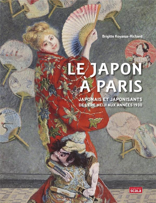 LE JAPON A PARIS : JAPONAIS ET JAPONISANTS DE L'ERE MEIJI AUX ANNEES 1930