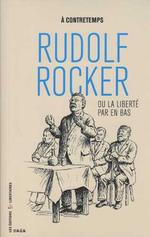 Couverture de Rudolf Rocker Ou La Liberte Par En Bas