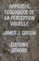 APPROCHE ECOLOGIQUE DE LA PERCEPTION VISUELLE