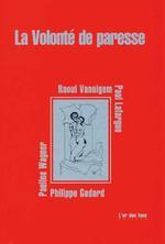Couverture de La Volonte De Paresse Par : P. Godard, P. Lafargue, R. Vaneigem, P. Wagner