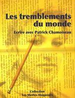 Couverture de Les tremblements du monde ; écrire avec Patrick Chamoiseau