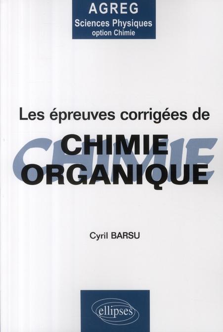Epreuves Corriges De Chimie Organique ; De L'Agregation De Sciences Physiques Option Chimie