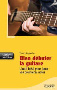 Bien Debuter La Guitare ; L'Outil Ideal Pour Jouer Vos Premieres Notes