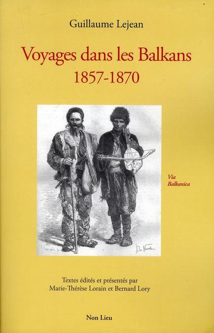 Des Taches Blanches Sur La Carte D'Europe ; Voyages Dans Les Balkans, 1857-1870