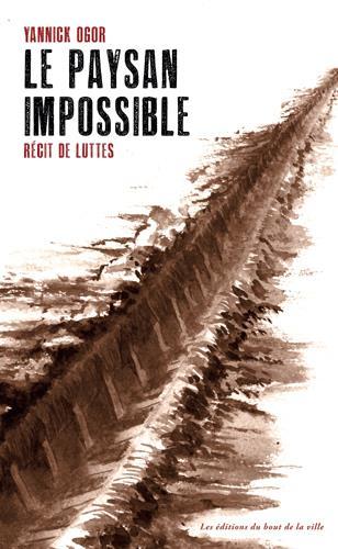 LE PAYSAN IMPOSSIBLE, RECITS DE LUTTES